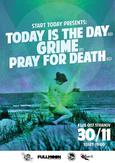 TODAY IS THE DAY /US/ + GRIME /IT/ + PRAY FOR DEATH /CZ/
