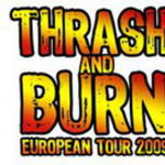 Thrash and Burn European Tour 2009 > Darkest Hour, Bleeding Through, Beneath The Massacre, Carnifex, War From A Harlots Mouth, Arsonists Get All The...
