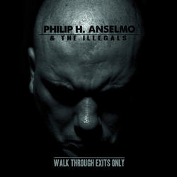PHILIP H. ANSELMO & THE ILLEGALS – Walk Through Exits Only